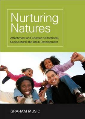 Nurturing Natures: Attachment and Children's Emotional, Sociocultural and Brain Development