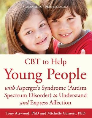 CBT to Help Young People with Asperger's Syndrome (Autism Spectrum Disorder) to Understand and Express Affection: A Manual for Professionals