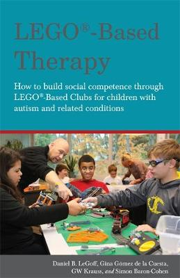 Lego Based Therapy: How to Build Social Competence Through Lego-Based Clubs for Children with Autism and Related Conditions