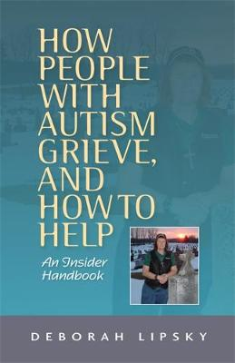 How People with Autism Grieve, and How to Help: An Insider Handbook