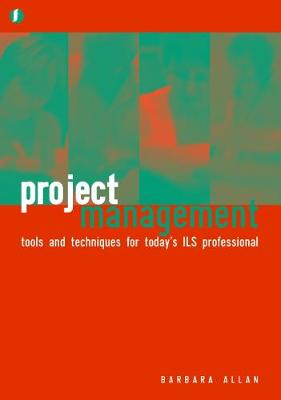 Project Management: Tools and Techniques for Today's ILS Professional
