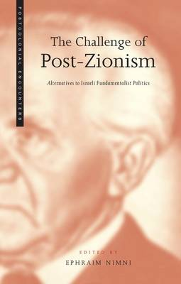 The Challenge of Post-Zionism: Alternatives to Israeli Fundamentalist Politics