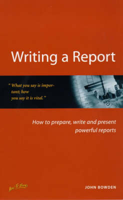 Writing a Report: How to Prepare, Write and Present Powerful Reports