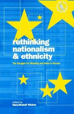 Rethinking Nationalism and Ethnicity: The Struggle for Meaning and Order in Europe