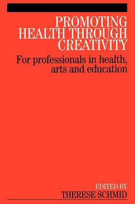 Promoting Health Through Creativity: For Professionals in Health, Arts and Education