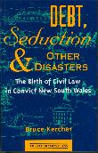 Debt, Seduction and Other Disasters: The birth of civil law in convict New South Wales