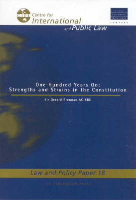 One Hundred Years On: Strengths and Strains in the Constitution: Law and Policy Paper No 18