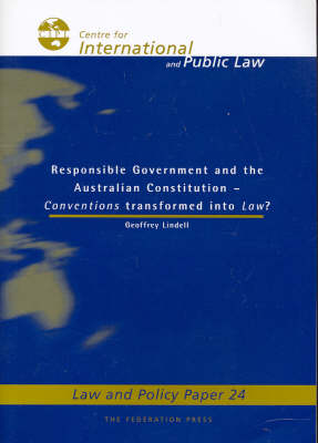 Responsible Government and the Australian Constitution: Conventions Transformed into Law?: Law and Policy Paper No 24