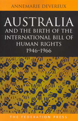 Australia and the Birth of the International Bill of Human Rights: 1946-1966