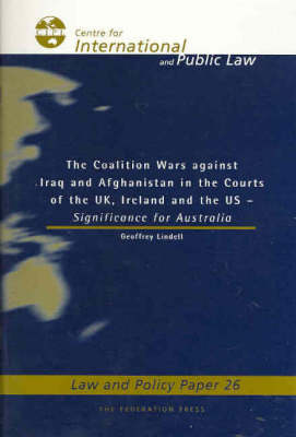 The Coalition Wars Against Iraq and Afghanistan: in the Courts of the UK, Ireland and the US - Significance for Australia - Law and Policy Paper 26