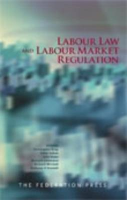 Labour Law and Labour Market Regulation: Essays on the Construction, Constitution and Regulation of Labour Markets