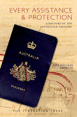 Every Assistance and Protection: A History of the Australian Passport
