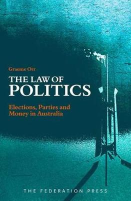 The Law of Politics: Elections, Parties and Money in Australia
