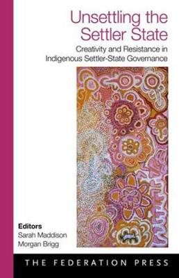 Unsettling the Settler State: Creativity and Resistance in Indigenous Settler-State Government