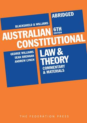 Australian Constitutional Law and Theory - Abridged