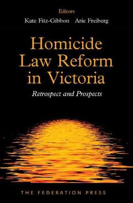 Homicide Law Reform in Victoria: Retrospect and Prospects