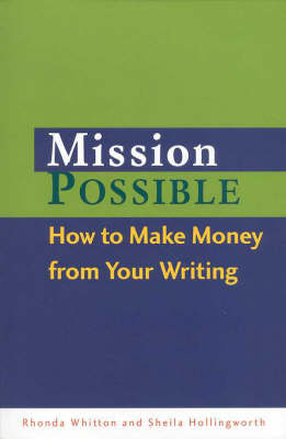 Mission Possible: How to Make Money from Your Writing: How to Make Money from Your Writing