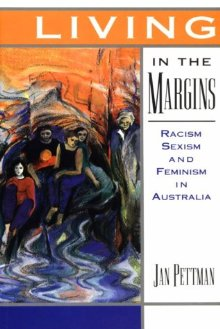 Living in the Margins: Racism, Sexism and Feminism in Australia