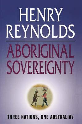 Aboriginal Sovereignty: Three Nations, One Australia?
