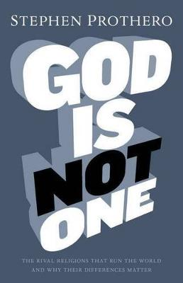 God is Not One: The Eight Rival Religions That Run the World, and Why Their Differences Matter