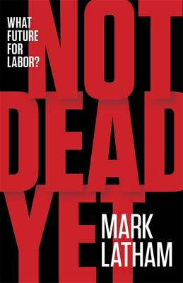 Not Dead Yet: What Future for Labor?