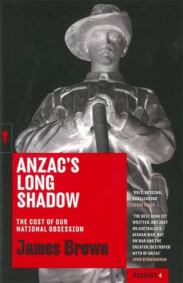 Anzac's Long Shadow: The Cost of Our National Obession
