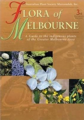 Flora of Melbourne: A Guide to the Indigenous Plants of the Greater Melbourne Area