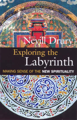 Exploring the Labyrinth: Making Sense of the New Spirituality