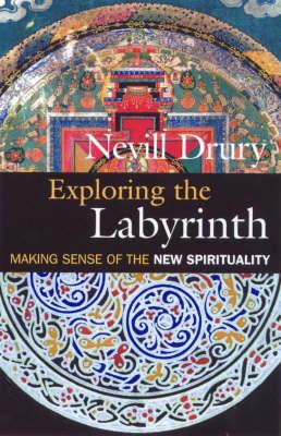 Exploring the Labyrinth: Making Sense of the New Spirituality