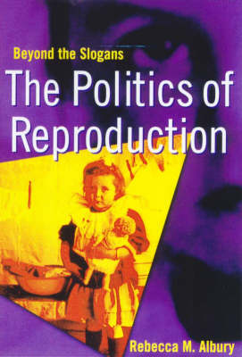 The Politics of Reproduction: Thinking Beyond the Slogans