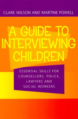 A Guide to Interviewing Children: Essential Skills for Counsellors, Police, Lawyers and Social Workers