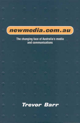Newmedia.Com.Au: The Changing Face of Australia's Media and Communications