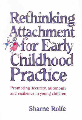 Rethinking Attachment for Early Childhood Practice: Promoting Security, Autonomy and Resilience in Young Children