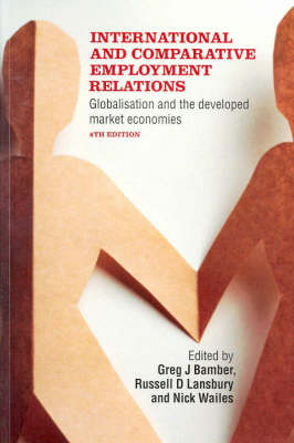 International and Comparative Employment Relations: Globalisation and the Developed Market Economies