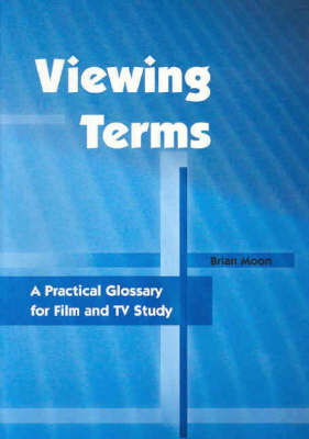 Viewing Terms: A Practical Glossary for Film and TV Study
