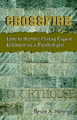 Crossfire!: How to Survive Giving Expert Evidence as a Psychologist