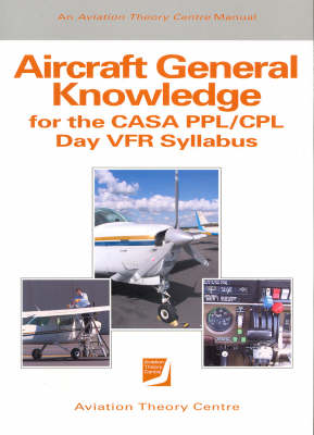 Aircraft General Knowledge: For Private and Commercial Pilot Licences: Vol.1 of 2