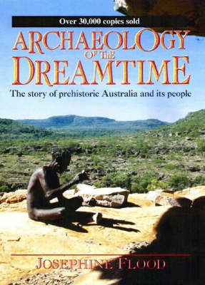 Archaeology of the Dreamtime: The Story of Prehistoric Australia and Its People