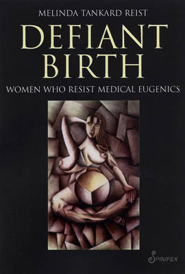 Defiant Birth; Women Who Resist Medical Eugenics