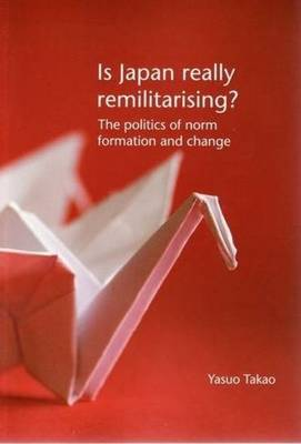 Is Japan Really Remilitarising?: The Politics of Norm Formation and Change