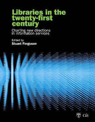 Libraries in the Twenty-First Century: Charting Directions in Information Services