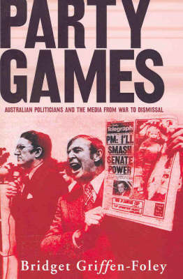 Party Games: Australian Politicians and the Media from War to Dismissal: B