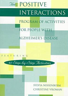 The Positive Interactions Program of Activities for People with Alzheimer's Disease: 92 Step-by-Step Activities
