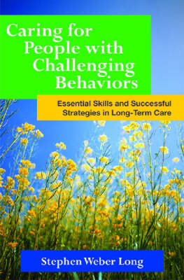 Caring for People with Challenging Behaviors: Essential Skills and Successful Strategies in Long Term Care