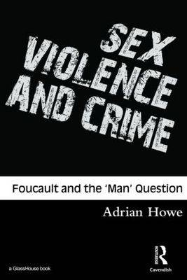 Sex Violence and Crime: Foucault and the 'Man' Question