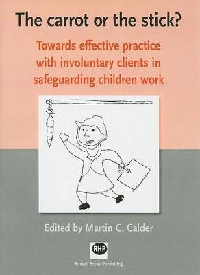 The Carrot or the Stick?: Towards Effective Practice with Involuntary Clients in Safeguarding Children Work