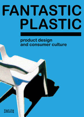 Fantastic Plastic: Product Design and Consumer Culture