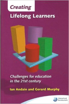 Creating Lifelong Learners : Challenges for Education in the 21st Century Andain & Murphy