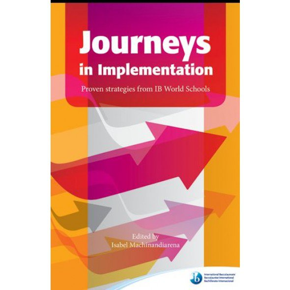 Journeys in Implementation: Proven strategies from IB World Schools Machinandiarena