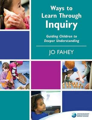 Ways to Learn Through Inquiry: Guiding Children to Deeper Understanding J. Fahy